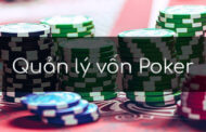 Quản lý vốn poker: cách để không thua cháy túi